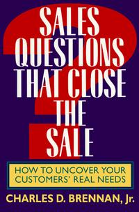 Sales Questions That Close the Sale: How to Uncover Your Customers' Real Needs jonathan whistman the sales boss the real secret to hiring training and managing a sales team