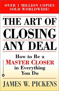 The Art of Closing Any Deal : How to Be a Master Closer in Everything You Do mike myatt hacking leadership the 11 gaps every business needs to close and the secrets to closing them quickly