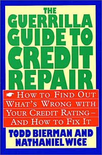 The Guerrilla Guide to Credit Repair: How to Find Out What's Wrong With Your Credit Rating-And How to Fix It