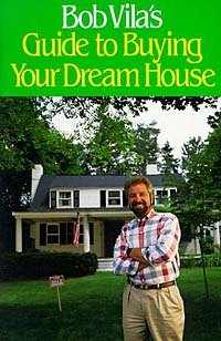 Bob Vila's Guide to Buying Your Dream House (Bob Vila's Guide to Buying Your Dream House)