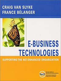 E-Business Technologies : Supporting the Net-Enhanced Organization (The Wiley Series on Net-Enhanced Organizations)