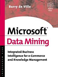 Microsoft Data Mining: Integrated Business Intelligence for e-Commerce and Knowledge Management e commerce a new business tool