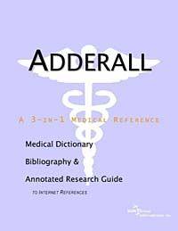 Adderall: A Medical Dictionary, Bibliography, and Annotated Research Guide to Internet References