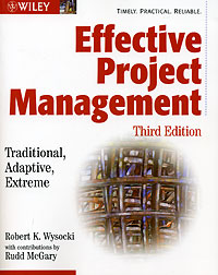 Effective Project Management: Traditional, Adaptive, Extreme (+ CD-ROM) yuri raydugin project risk management essential methods for project teams and decision makers