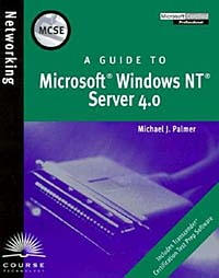MCSE Guide to Microsoft Windows NT Server 4.0 microsoft migrating from microsoft windows nt server 4 0 to windows server 2003