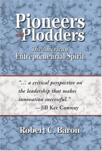 Pioneers And Plodders: The American Entrepreneurial Spirit who were the american pioneers