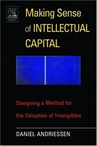 Making Sense of Intellectual Capital : Designing a Method for the Valuation of Intangibles perspectives on intellectual capital multidisciplinary insights into management measurement and reporting