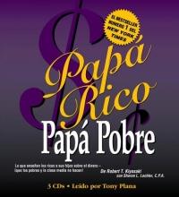 Papa Rico Papa Pobre : Lo que ensenan los ricos a sus hijos sobre el dinero -- ?que los pobres y la clase media no hacen! no eres lo que busco
