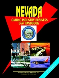 Nevada Gaming Industry Business Law Handbook (World Business, Investment and Government Library)