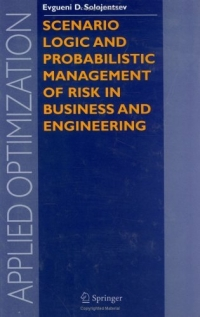 Scenario Logic and Probabilistic Management of Risk in Business and Engineering (Applied Optimization) risk communication risky business in a risk society