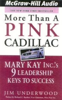 More Than a Pink Cadillac : Mary Kay Inc.'s 9 Leadership Keys to Success mastering leadership an integrated framework for breakthrough performance and extraordinary business results