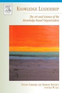 Knowledge Leadership : The Art and Science of the Knowledge-based Organization (KMCI Press)