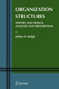 Organization Structures : Theory and Design, Analysis and Prescription (Information and Organization Design Series) the theory of industrial organization