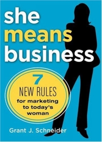 She Means Business : 7 New Rules for Marketing to Today's Woman