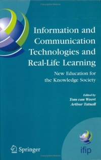 Information and Communication Technologies and Real-Life Learning : New Education for the Knowledge Society (IFIP International Federation for Information Processing) купить