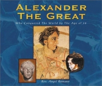 Alexander the Great: Who Conquered the World by the Age of 32
