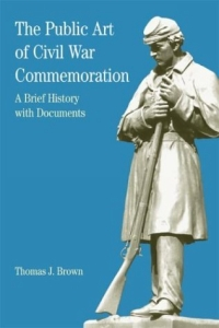 The Public Art of Civil War Commemoration : A Brief History with Documents (The Bedford Series in History and Culture) pamela fossen errol morris and the art of history