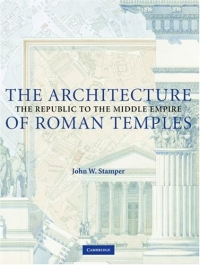 The Architecture of Roman Temples: The Republic to the Middle Empire the architecture of john wellborn root