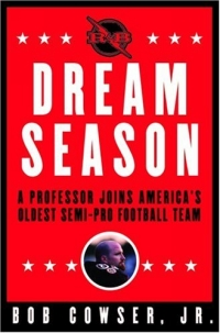 Dream Season : A Professor Joins America's Oldest Semi-Pro Football Team