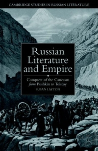 Russian Literature and Empire : Conquest of the Caucasus from Pushkin to Tolstoy (Cambridge Studies in Russian Literature) studies in literature