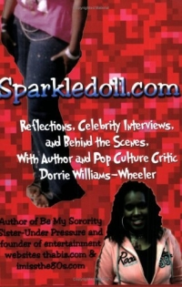 Sparkledoll.com: Reflections, Celebrity Interviews and Behind the Scenes with Author and Pop Culture Critic Dorrie Williams-Wheeler