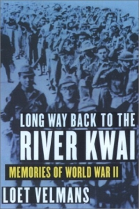Long Way Back to the River Kwai: Memories of World War II loet velmans long way back to the river kwai memories of world war ii