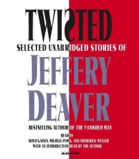 Twisted : Selected Unabridged Stories of Jeffery Deaver collected stories