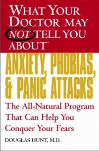 What Your Doctor May Not Tell You About(TM) Anxiety, Phobias, and Panic Attacks : The All-Natural Program That Can Help You Conquer Your Fears (What Your Doctor May Not Tell You About...(Paperback)) breast cancer what you should know but may not be told about prevention diagnosis and trea tment