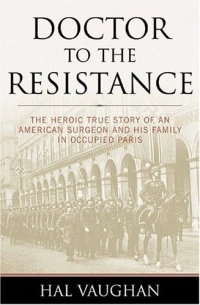 Doctor to the Resistance: The Heroic True Story of an American Surgeon And His Family in Occupied Paris jh baker the stevensons – a biography of an american family paper