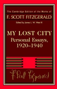 My Lost City : Personal Essays, 1920-1940 (The Cambridge Edition of the Works of F. Scott Fitzgerald)