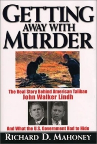 Getting Away with Murder : The Real Story Behind American Taliban John WalkerLindh and What the U.S. Goverment Had to Hide elaine viets accessory to murder