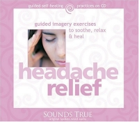 Headache Relief: Guided Imagery Exercises to Soothe, Relax and Heal (Guided Self-Healing Practices) 3pcs vietnam tiger balm menthol refreshing relief headache toothache stomachache oil massager pain relief