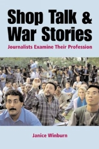 Shop Talk and War Stories : Journalists Examine Their Profession war and women
