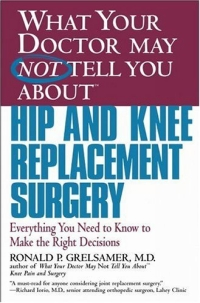 What Your Doctor May Not Tell You About(TM) Hip and Knee Replacement Surgery : Everything You Need to Know to Make the Right Decisions (What Your Doctor May Not Tell You About...(Paperback)) choices in breast cancer treatment – medical specialists and cancer survivors tell you what you need to know