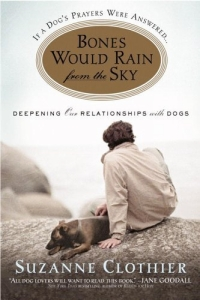 Bones Would Rain from the Sky : Deepening Our Relationships with Dogs knowing in our bones