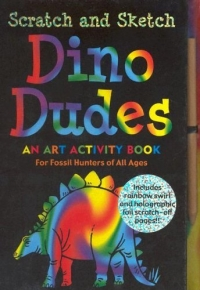 Dino Dudes Scratch And Sketch: An Art Activity Book For Fossil Hunters Of All Ages (Scratch and Sketch)