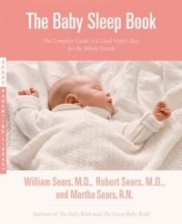 The Baby Sleep Book : The Complete Guide to a Good Night's Rest for the Whole Family (Sears Parenting Library)