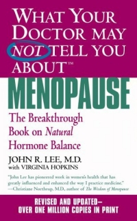 What Your Doctor May Not Tell You About Menopause (TM) : The Breakthrough Book on Natural Hormone Balance breast cancer what you should know but may not be told about prevention diagnosis and trea tment