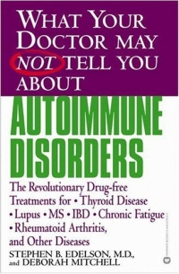 What Your Doctor May Not Tell You About Autoimmune Disorders: The Revolutionary, Drug-Free Treatments for Thyroid Disease, Lupus, MS, IBD, Chronic Fatigue; Rheumatoid Arthritis, and Other Diseases breast cancer what you should know but may not be told about prevention diagnosis and trea tment