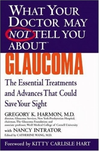 What Your Doctor May Not Tell You About(TM) Glaucoma : The Essential Treatments and Advances That Could Save Your Sight (What Your Doctor May Not Tell You About...(Paperback)) breast cancer what you should know but may not be told about prevention diagnosis and trea tment