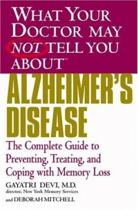 What Your Doctor May Not Tell You About(TM) Alzheimer's Disease : The Complete Guide to Preventing, Treating, and Coping with Memory Loss (What Your Doctor May Not Tell You About...(Paperback)) breast cancer what you should know but may not be told about prevention diagnosis and trea tment