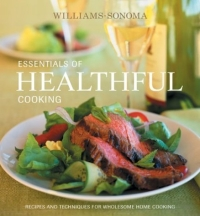 Williams Sonoma Essentials of Healthful Cooking: Recipes and Techniques for Wholesome Home Cooking (Williams-Sonoma Essentials) cooking well prostate health