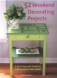 52 Weekend Decorating Projects: A Guide to Adding Personal Style to Your Home