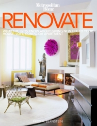 Renovate: What the Pros Know About Giving New Life to Your House, Loft, Condo or Apartment