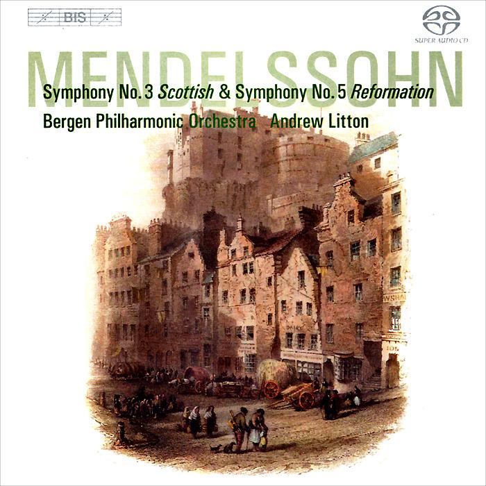 Bergen Philharmonic Orchestra,Эндрю Лайттон Andrew Litton, Bergen Philharmonic Orchestra. Mendelssohn. Symphonies Nos 3 & 5 (SACD)