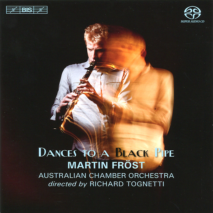 Australian Chamber Orchestra,Мартин Фрост,Ричард Тогнетти Australian Chamber Orchestra, Martin Frost, Richard Tongetti. Dances To A Black Pipe (SACD)