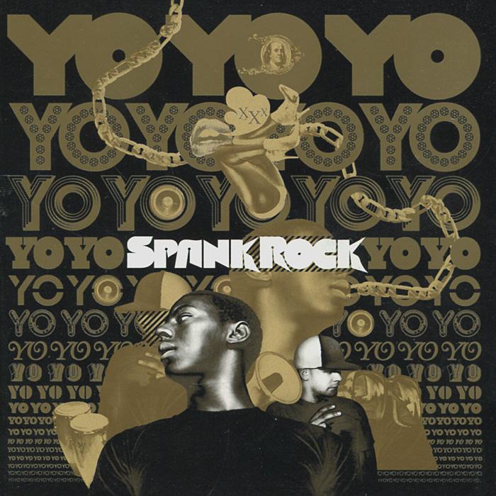 Spank Rock Spank Rock. Yoyoyoyoyoyoyo the dada