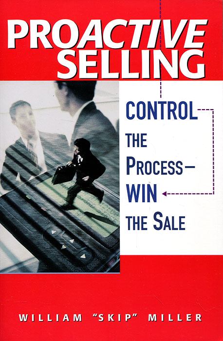 Proactive Selling - Control The Process: Win The Sale timothy sullivan t the collaborative sale solution selling in a buyer driven world