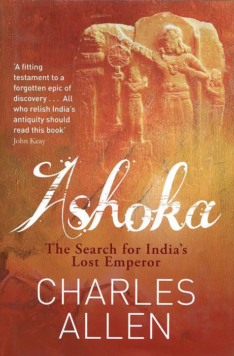 Ashoka: The Search for India's Lost Emperor ashoka the search for india s lost emperor