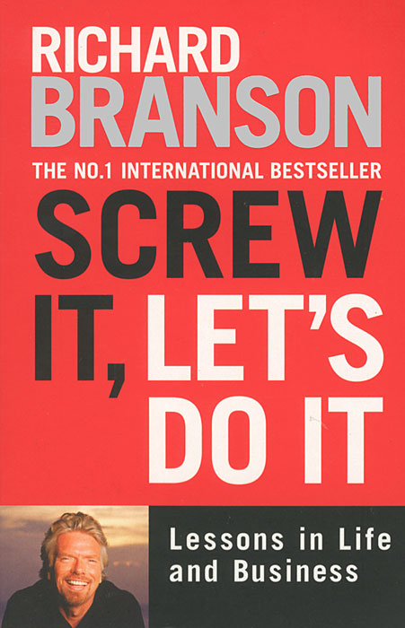 Screw It, Let's Do It: Lessons in Life and Business foolish lessons in life and love